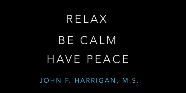 Relax. Be Calm. Have peace.
