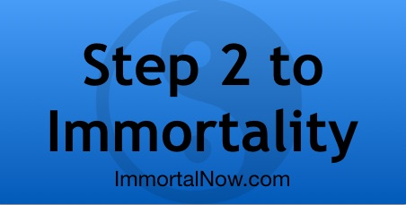 Step 2 to Immortality