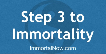 Step 3 to Immortality