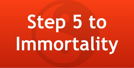 Step 5 to Immortality