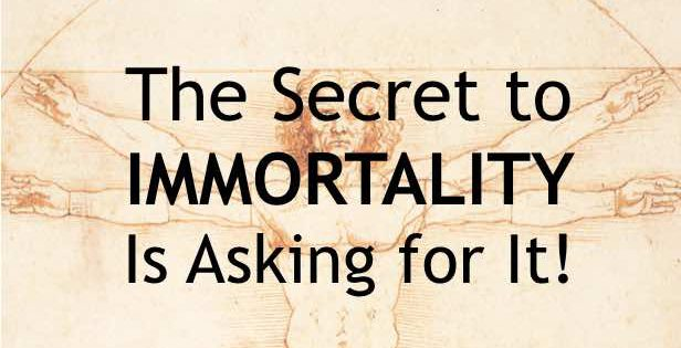 Ask for immortality