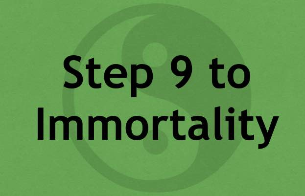 Step 9 to Immortality